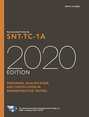 Recommended Practice No. SNT-TC-1A, 2020 Edition, and ASNT Standard Topical Outlines for Qualification of Nondestructive Testing Personnel (ANSI/ASNT CP-105-2020)