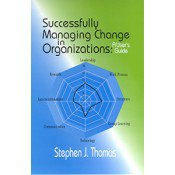 Successfully Managing Change in Organizations : A User's Guide